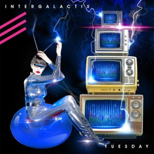 Intergalactix Tuesday