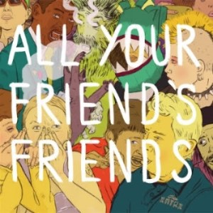 All Your Friends Friends