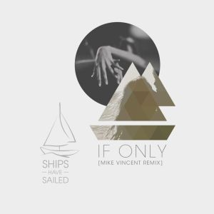 ships-have-sailed-if-only-mike-vincent-remix